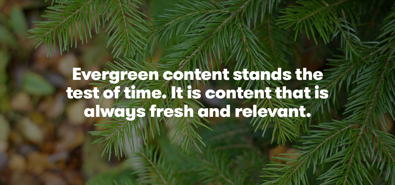 evergreen content is always fresh and relevant to your webinar audience