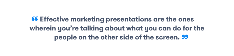 Effective marketing presentations focus on the webinar audience